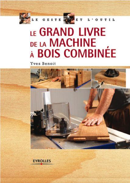 Le grand livre de la machine à bois combinée
